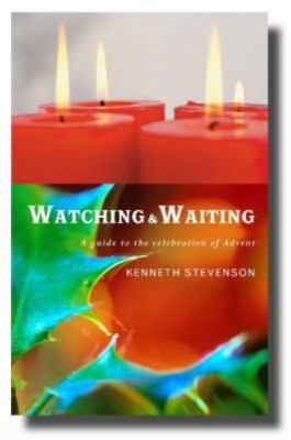 Watching and Waiting: A Guide to the Celebration of Advent