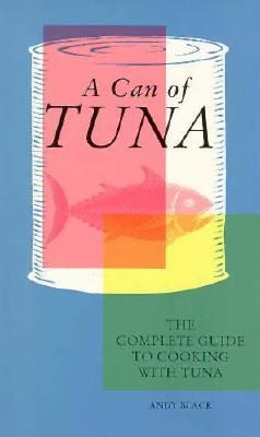 Can of Tuna The Complete Guide to Cooking With Tuna