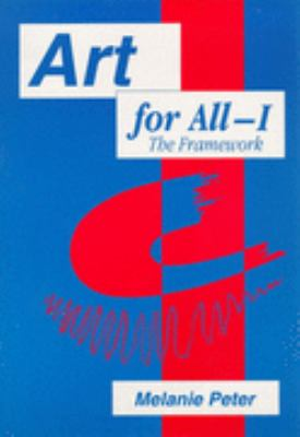 Art for All-I The Framework  Developing Art in the Curriculum With Pupils With Special Educational Needs