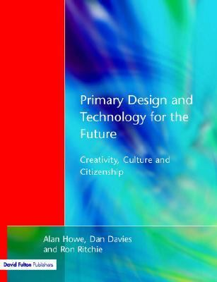 Primary Design and Technology for the Future Creativity, Culture and Citizenship