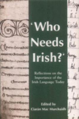 Who Needs Irish Reflections on the Importance of the Irish Language Today