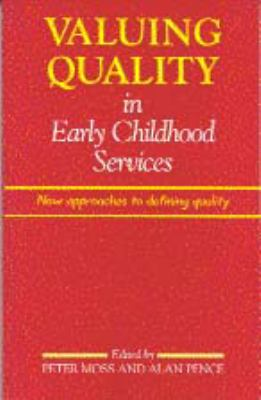 Valuing Quality in Early Childhood Services New Approaches to Defining Quality