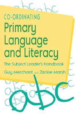 Co-Ordinating Primary Language and Literacy The Subject Leader's Handbook