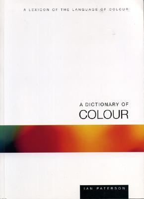 A Dictionary of Colour: A Lexicon of the Language of Colour