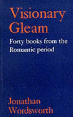 Visionary Gleam Forty Books from the Romantic Period