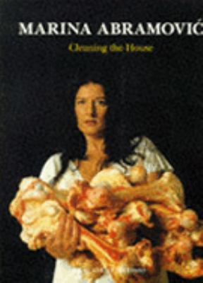 Marina Abramovic - Cleaning the House