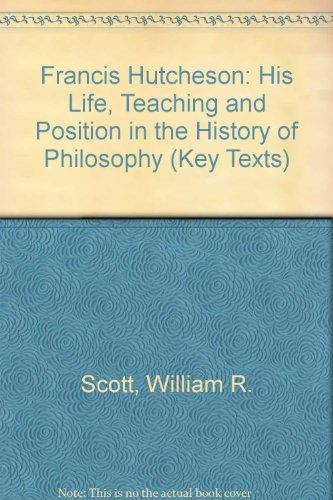 Francis Hutcheson: His Life, Teaching and Position in the History of Philosophy (Key Texts)
