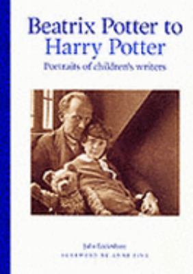Beatrix Potter to Harry Potter Portraits of Children's Writers