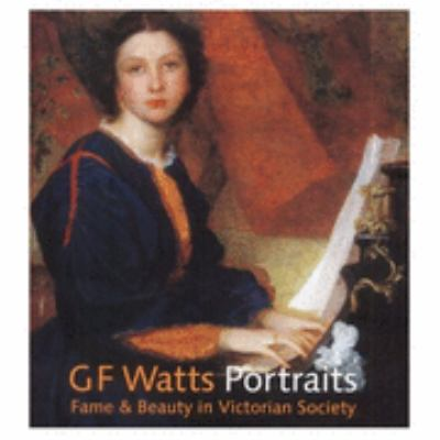 Gf Watts Portraits: Fame & Beauty in Victorian Society