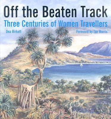 Off the Beaten Track Three Centuries of Women Travellers