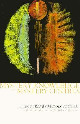 Mystery Knowledge and Mystery Centres Fourteen Lectures Given in Dornach Between 23 November and 23 December 1923