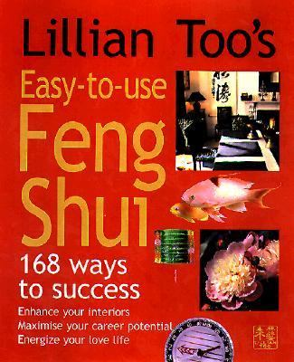 Lillian Too's Easy-To-Use Feng Shui 168 Ways to Success