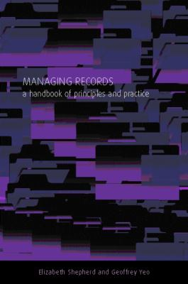 Managing Records A Handbook of Principles and Practice