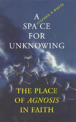 A Space for Unknowing: The Place of Agnosis in Faith