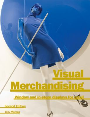 Visual Merchandising : Window and In-Store Displays for Retail