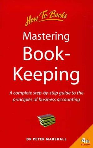 Mastering Book-Keeping: A Complete Step-By-Step Guide to the Principles of Business Accounting