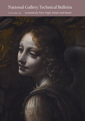 National Gallery Technical Bulletin: Volume 32: Leonardo da Vinci: Pupil, Painter, and Master