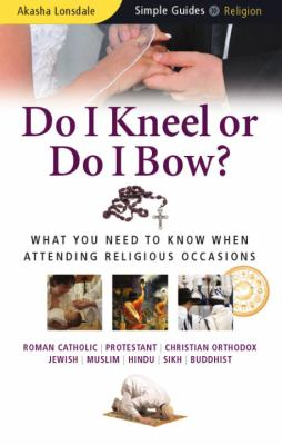 Do I Kneel or Do I Bow?: What You Need To Know When Attending Religious Occasions (Simple Guides)