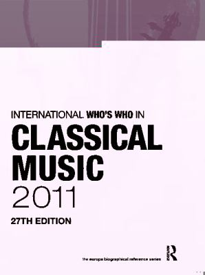 The International Who's Who in Classical Music 2011