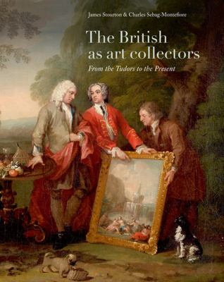 British As Art Collectors : From the Tudors to the Present