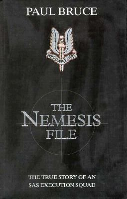 Nemesis File The True Story of an Sas Execution Squad