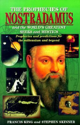 Prophecies of Nostradamus and the World's Greatest Seers and Mystics Prophecies and Predictions for the Millennium and Beyond