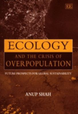 Ecology and the Crisis of Overpopulation Future Prospects for Global Sustainability