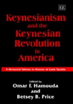 Keynesianism and the Keynesian Revolution in America A Memorial Volume in Honour of Lorie Tarshis