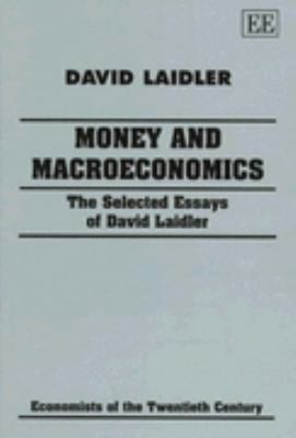 Money and Macroeconomics The Selected Essays of David Laidler