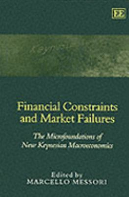 Financial Constraints and Market Failures The Microfoundations of the New Keynesian Macroeconomics