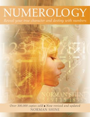 Numerology: Reveal Your True Character and Destiny with Numbers