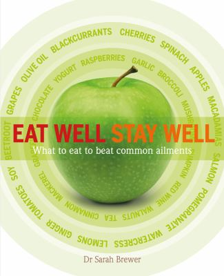 Eat Well Stay Well : What to Eat to Beat Common Ailments