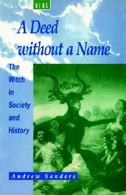 Deed Without a Name The Witch in Society and History