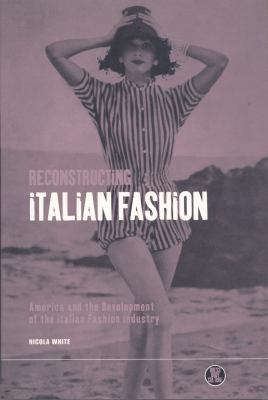 Reconstructing Italian Fashion America and the Development of the Italian Fashion Industry