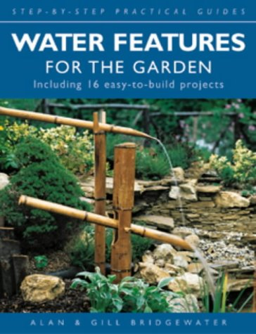 Water Features for the Garden (Step-by-step Practical Guides)