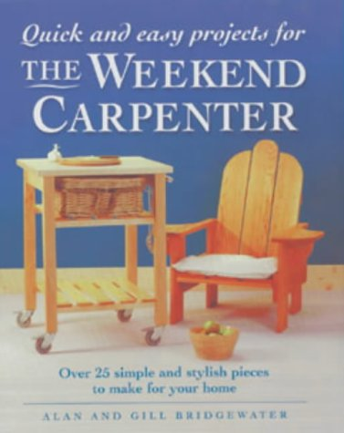 Quick and Easy Projects for the Weekend Carpenter : Over 25 Simple and Stylish Pieces to Make for Your Home
