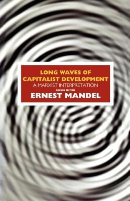 Long Waves of Capitalist Development A Marxist InterpretationBased on the Marshall Lectures Given at the University of Cambridge