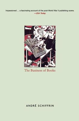 Business of Books: How the International Conglomerates Took over Publishing and Changed the Way We Read