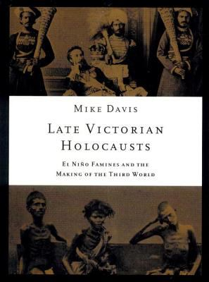 Late Victorian Holocausts El Nino Famines and the Making of the Third World