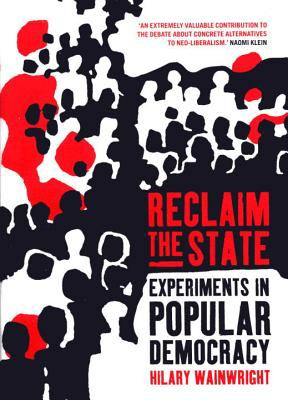 Reclaim the State Experiments in Popular Democracy