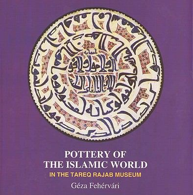 Pottery of the Islamic World In the Tareq Rajab Museum