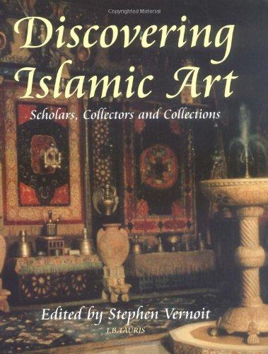 Discovering Islamic Art: Scholars, Collectors and Collections, 1850-1950