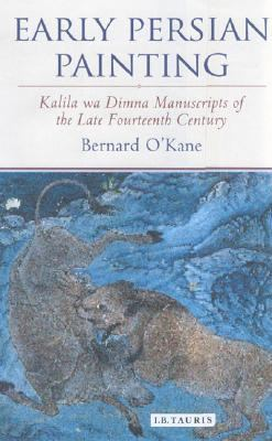 Early Persian Painting Kalila and Dimna Manuscripts of the Late Fourteenth Century