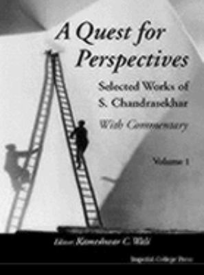 Quest for Perspectives Selected Works of S. Chandreasekhar  With Commentary