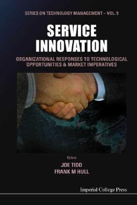 Service Innovation Organizational Responses to Technological Opportunities & Market Imperatives