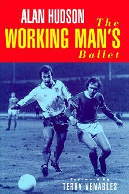 Working Man's Ballet, The - Alan Hudson - Hardcover