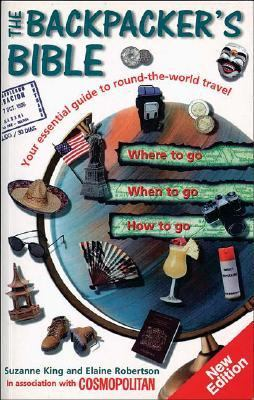 Backpacker's Bible Your Essential Guide to Round-the-world Travel