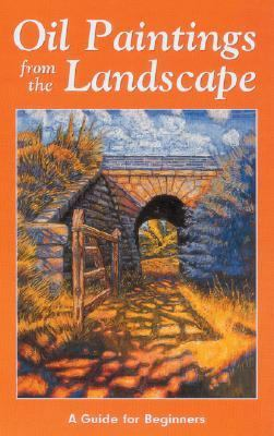 Oil Paintings from the Landscape A Guide for Beginners