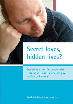 Secret Loves, Hidden Lives? Exploring Issues For People With Learning Difficulties Who Are Gay, Lesbian or Bisexual