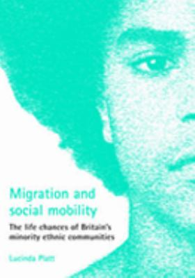 Migration And Social Mobility The Life Chances of Britain's Minority Ethnic Communities